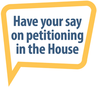 Have your say on petitioning in the House