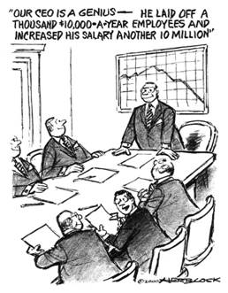 'Our CEO is a genius—He laid off a thousand $10,000-a-year employees and increased his salary another 10 million', 2000 Herblock Cartoon, copyright by The Herb Block Foundation